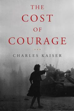 WANT TO READ: a book published this year [June 16, 2015] // The Cost of Courage by Charles Kaiser