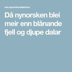 Då nynorsken blei meir enn blånande fjell og djupe dalar Quotes, Quotations, Quote, Shut Up Quotes