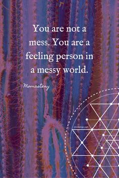 Momastery Quote: You are not a mess. You are a feeling person in a messy world. Me Quotes, Motivational Quotes, Quotes To Live By, Inspirational Quotes, Great Words, Love Words, Believe In Yourself Quotes, Confidence Quotes, Feelings And Emotions
