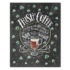 Irish coffee is our drink of choice for celebrating Irish blessings that come our way! ♥ Our fine art chalkboard prints will bring the rustic charm of a chalkboard to your space- minus the dust! Learn