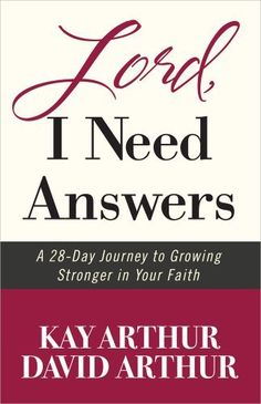 Lord, I Need Answers: A 28-Day Journey to Growing Stronger in Your Faith by Kay Arthur. $11.89. Publication: January 1, 2013. Publisher: Harvest House Publishers; Reprint edition (January 1, 2013)
