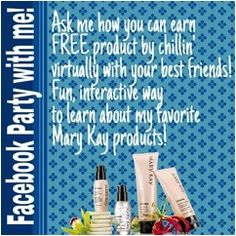 Hostess a FaceBook Online Mary Kay Party....AND receive hostess rewards of FREE products!! You can even wear your PJ's....I PROMISE! Pick the date & time. And I'll post videos, pics, makeup tips. Invite your friends.  It's interactive. Everyone can post & comment or ask questions. We'll play games, & everyone can win FREE products. There will be over $60 of FREE FULL SIZE products being given away! Comment below, email me, text or call me to set your date. skatzung@charter.net 414-469-5114
