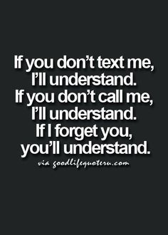 """I don't agree with part says I will forget u: I never forget my loved ones. BUT I hate when friends don't reply. & """"I was busy"""" is not an excuse, unless u have someone u love in hospital or just died. Everyone has cell phone in hand 24/7 & e-mail on phone. I'll always welcome back friends with open arms who do this. But giving u my opinion in the hopes I teach u about etiquette. & about being a true friend -Mari"""