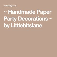 ~ Handmade Paper Party Decorations ~ by Littlebitslane