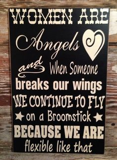 Women Are Angels And When Someone Breaks Our Wings We Continue To Fly On A Broomstick Because We Are Flexible Like That. Funny Wood Signs, Diy Wood Signs, Cute Signs, Rustic Signs, Funny Signs For Work, Funny Garden Signs, Sign Quotes, Cute Quotes, Great Quotes