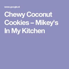 Chewy Coconut Cookies – Mikey's In My Kitchen