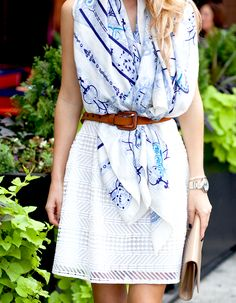 Don't ditch your scarves in the summer! Try a lightweight printed scarf belted with a little white dress for dining al fresco style perfection.