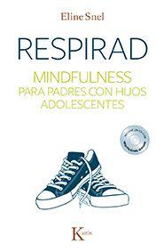 Respirad, mindfulness para padres con hijos adolescentes / Eline Snel,