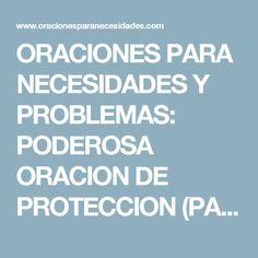 ORACIONES PARA NECESIDADES Y PROBLEMAS: PODEROSA ORACION DE PROTECCION (PARA LA PERSONA, HOGAR, NEGOCIO, TRABAJO...)