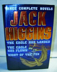 Jack Higgins: Three Complete Novels Eagle Has Landed Eagle Has Flown,Night Fox