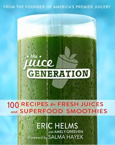 The Juice Generation 100 Recipes for Fresh Juices and Superfood Smoothies by Eric Helms eBook