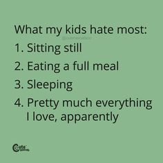 What My Kids Hate Most: 1.Sitting Still 2.Eating A Full Meal 3.Sleeping 4.Pretty Much Everything I Love, Apparently #pregnancyquotes #momlife #parenhoood #motherhood #toddlermom #motherhoodquotes #babyquotes #parentingquotes #quoteoftheday #inspirationalquotes #familylife New Parent Quotes, New Baby Quotes, Newborn Quotes, Baby Girl Quotes, Pregnancy Quotes, Parenting Quotes, Halloween Coloring Sheets, Coloring Sheets For Kids, Delivering A Baby