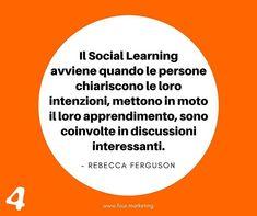 Il Social Learning avviene quando le persone chiariscono le loro intenzioni mettono in moto il loro apprendimento sono coinvolte in discussioni interessanti.  REBECCA FERGUSON  Open University  #fourmarketing