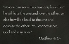 No one can serve two masters