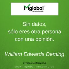Sin datos sólo eres otra persona con una opinión. William Edwards Deming #FrasesDeMarketing #MarketingRazonable #MarketingQuotes