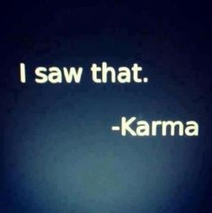 Karma sees everything - the balance that brings justice to life . . . (for me, this is an element of God in the world. . . ) gm