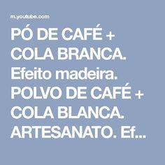 PÓ DE CAFÉ + COLA BRANCA. Efeito madeira. POLVO DE CAFÉ + COLA BLANCA. ARTESANATO. Efecto de madera - YouTube