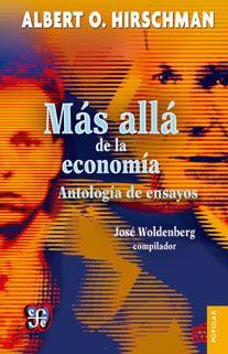 Más allá de la economía : antologia de ensayos / Albert O. Hirschman.. -- México : Fondo de Cultura Económica, 2014.