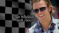 Dan Wheldon - can't believe it's already been a year.
