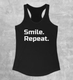 Smile Because, Gym Shirts, Workout Tank Tops, Repeat, Fit Women, Shirt Designs, Motivational, Fitness, Stuff To Buy