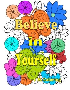 Believe in Yourself: An Adult Coloring Book featuring Positive Affirmations Adult Coloring, Coloring Books, Coloring Pages, Think Positive Thoughts, Indie Books, Be Gentle With Yourself, You Are Special, Free Books Online, Positive Affirmations