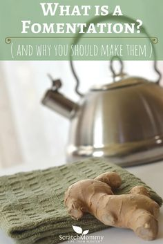 Come learn...what is a Fomentation (and why you should make them + 6 DIY recipes!)- Scratch Mommy