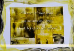 Get out of your mind and get into your heart Think less and feel more ~ Osho  Encaustic Art: Karina Stelloo ~ www.close2nature.nl