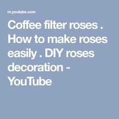 Coffee filter roses . How to make roses easily . DIY roses decoration - YouTube