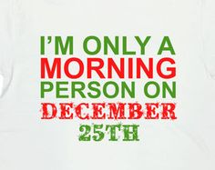 Funny Christmas Shirt I'm Only A Morning Person On December 25th Merry Xmas Christmas Gift Ideas Gifts For Xmas Mens Ladies Unisex Tee-SA427