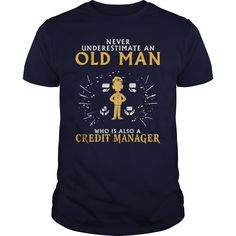 Never Underestimate An Old Man Who Is Also A Credit Manager T Shirt, Hoodie Credit Manager