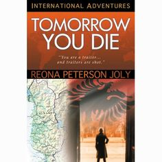 Tomorrow You Die: You are a traitor. . .and traitors are shot; (International Adventures) by Reona Peterson Joly