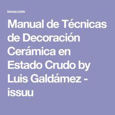 Manual de Técnicas de Decoración Cerámica en Estado Crudo by Luis Galdámez - issuu