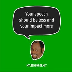 ''Your speech should be less and your impact more.'' #mylesmunroe