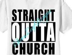 Straight Outta Church shirt.