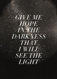 """Give me hope in the darkness that I will see the light."" -Mumford & Sons / Ghosts That We Knew by Zyanya Lorenzo via Society6"