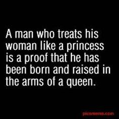 A man who treats his woman like a princess . . . .