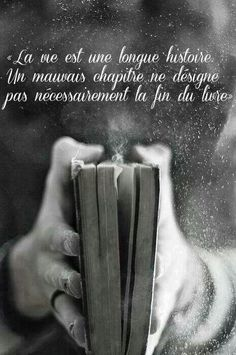 """""""Life is a long story. A bad chapter doesn't necessarily mean the end of the book."""""""