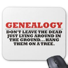 Genealogy. Don't leave the dead just lying around in the ground... Hang them on a tree.