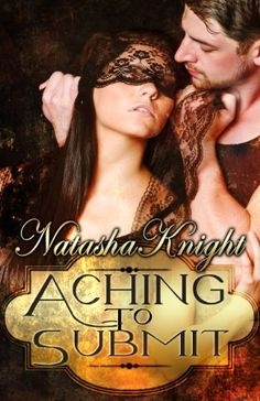 Aching to Submit by Natasha Knight, http://www.amazon.com/dp/B00F74K5K4/ref=cm_sw_r_pi_dp_HfApsb0K2EE22
