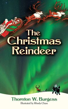 The Christmas Reindeer by Thornton W. Burgess  Where did the reindeer that draw Santa's sleigh come from? Journey to the far North with Tuktu and Aklak, a pair of young Eskimos, and enter Kringle Valley to meet magical caribou and Santa himself.
