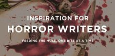 Inspiration for Horror Writers: Feeding the muse, one bite at a time