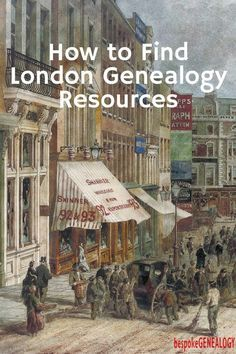 How to Find London Genealogy Resources | London genealogy research | bespokegenealogy.com