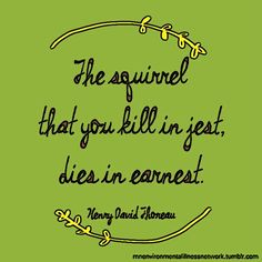 """The squirrel that you kill in jest, dies in earnest."" - Henry David Thoreau #AnimalRights"