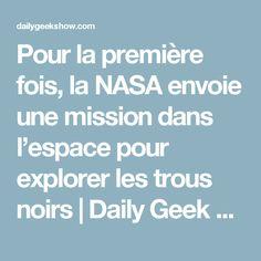 Pour la première fois, la NASA envoie une mission dans l'espace pour explorer les trous noirs | Daily Geek Show