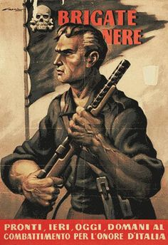 "Italian WWII recruitment poster for the ""Black Brigade"" Text: Black brigade: ""Ready to fight, yesterday, today, tomorrow, for Italy's honour."