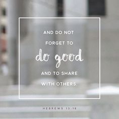 """But to do good and to communicate forget not: for with such sacrifices God is well pleased."" ‭‭Hebrews‬ ‭13:16‬ ‭ASV‬‬ http://bible.com/12/heb.13.16.asv"