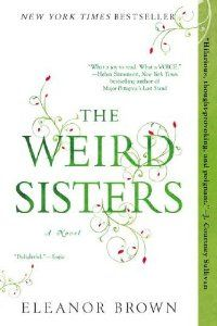 """The Weird Sisters:This is the """"delightful"""" New York Times bestseller that earned raves from reviewers everywhere-the story of three sisters who love each other, but just don't happen to like each other very much...Three sisters have returned to their childhood home, reuniting the eccentric Andreas family. Here, books are a passion & TV is something other people watch.The father- professor of Shakespeare speaks almost exclusively in verse-"""