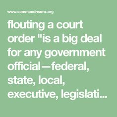 """flouting a court order """"is a big deal for any government official—federal, state, local, executive, legislative, whatever,"""" Abner Greene, a law professor at Fordham University, commented to the Huffington Post. """"Obedience to specific court orders is what keeps us from being a banana republic or fascist dictatorship. That's a really big deal."""""""