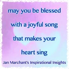 may you be blessed with a joyful song that makes your heart sing 💞