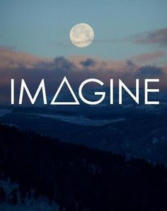 Imagining is the best thing that could ever happen to u
